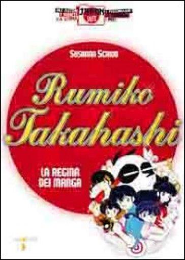 Rumiko Takahashi. La regina dei manga - Susanna Scrivo  