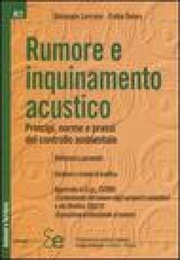 Rumore e inquinamento acustico. Principi, norme e prassi del controllo ambientale - Fabio Senes  