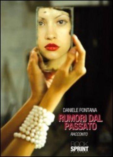 Rumori dal passato - Daniele Fontana |
