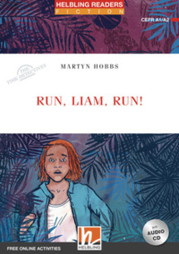 Run Liam, run! The time detectives. Livello 2 (A1/A2). Helbling Readers Red Series. Con espansione online. Con CD-Audio - Martyn Hobbs  