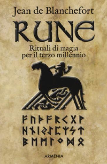 Rune. Rituali di magia per il terzo millennio - Jean De Blanchefort | Thecosgala.com