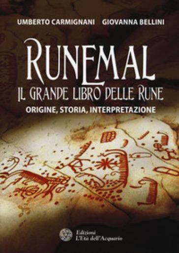 Runemal. Il grande libro delle rune. Origine, storia, interpretazione - Giovanna Bellini | Jonathanterrington.com