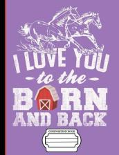Running Horses I Love You to the Barn and Back Composition Notebook