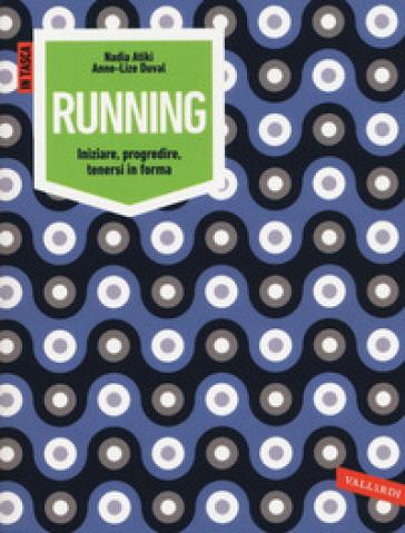 Running. Iniziare, progredire, tenersi in forma - Nadia Atiki | Rochesterscifianimecon.com