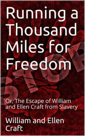 Running a Thousand Miles for Freedom / Or, The Escape of William and Ellen Craft from Slavery
