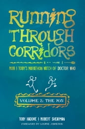 Running Through Corridors 2: Rob and Toby s Marathon Watch of Doctor Who (Volume 2: The 70s)