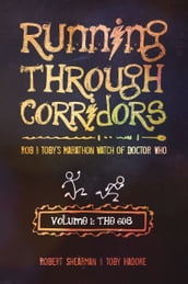Running Through Corridors: Rob and Toby s Marathon Watch of Doctor Who (Volume 1: The 60s)