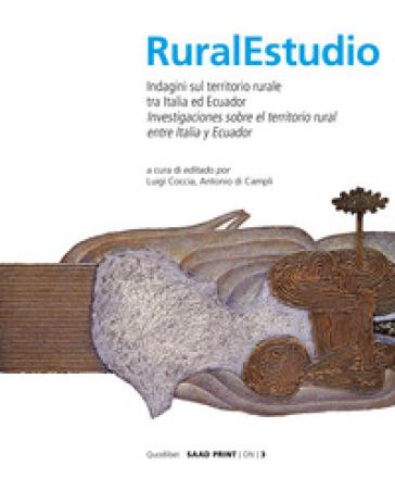 Rural studio. Indagini sul territorio rurale tra Italia e Ecuador. Ediz. italiana e spagnola - L. Coccia  