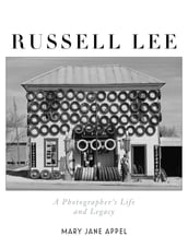 Russell Lee: A Photographer s Life and Legacy