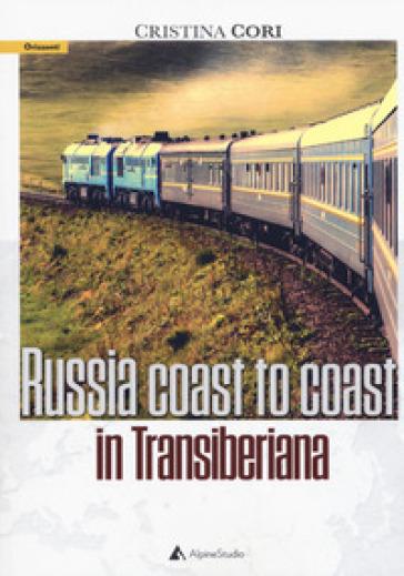 Russia coast to coast in transiberiana - Cristina Cori | Thecosgala.com