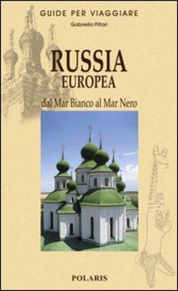 Russia europea. Dal Mar Bianco al Mar Nero - Gabriella Pittari  