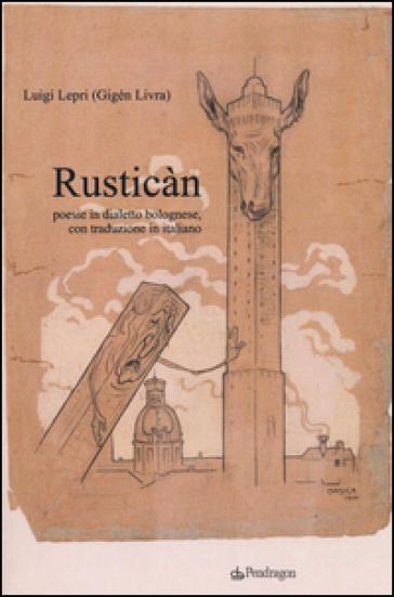 Rusticàn. Poesie in dialetto bolognese, con traduzione in italiano - Luigi Lepri |