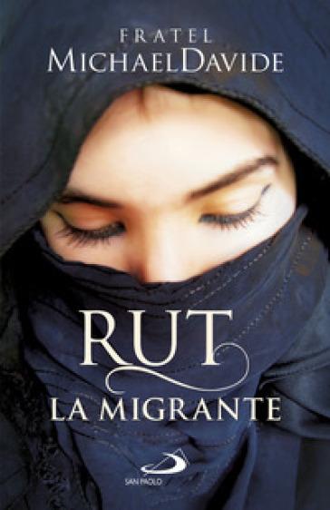 Rut, la migrante. Per una globalizzazione della speranza - MichaelDavide Semeraro   Thecosgala.com