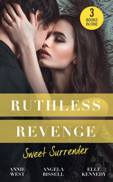 Ruthless Revenge: Sweet Surrender: Seducing His Enemy's Daughter / Surrendering to the Vengeful Italian / Soldier Under Siege