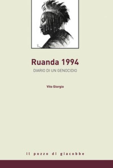 Rwanda 1994. Diario di un genocidio - Vito Giorgio |
