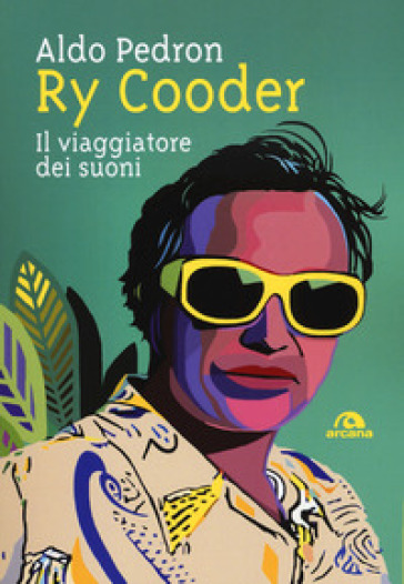 Ry Cooder. Il viaggiatore dei suoni - Aldo Pedron pdf epub