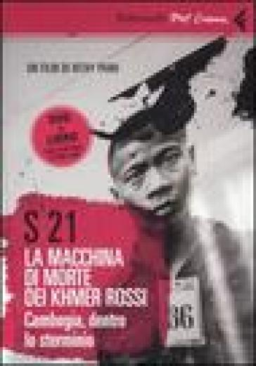 S-21. La macchina di morte dei Khmer rossi. Cambogia, dentro lo sterminio. DVD. Con libro