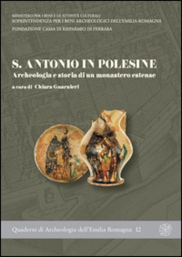 S. Antonio in Polesine. Archeologia e storia di un monastero estense - C. Guarnieri  