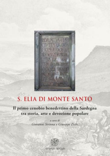 S. Elia di Monte Santo. Il primo cenobio benedettino della Sardegna tra storia, arte e devozione popolare - G. Strinna |