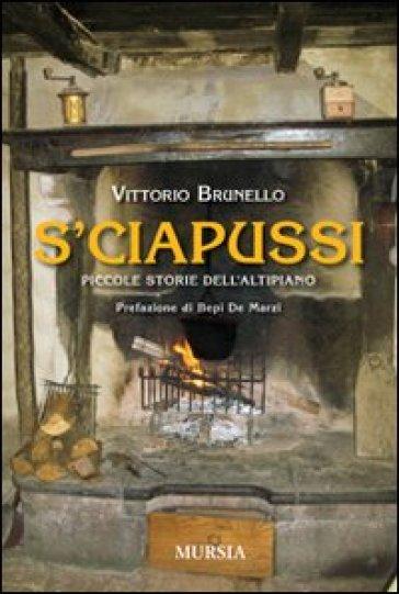 S'ciapussi. Piccole storie dell'Altipiano - Vittorio Brunello | Ericsfund.org