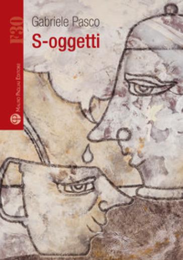 S-oggetti - Gabriele Pasco |
