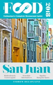 SAN JUAN - 2018 - The Food Enthusiast s Complete Restaurant Guide