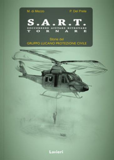 S.A.R.T. Soccorrere aiutare ritrovare tornare. Storie del Gruppo lucano protezione civile - Marcello Di Mezzo |