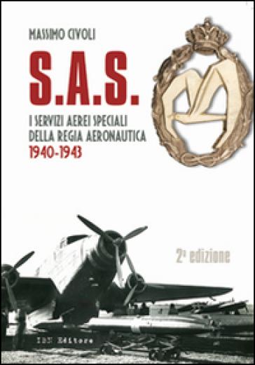 S.A.S. I Servizi Aerei Speciali della Regia Aeronautica 1940-1943 - Massimo Civoli |