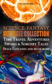 SCIENCE-FANTASY Ultimate Collection: Time Travel Adventures, Sword & Sorcery Tales, Space Fantasies and much more