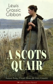 A SCOTS QUAIR: Sunset Song, Cloud Howe & Grey Granite (World s Classics Series)