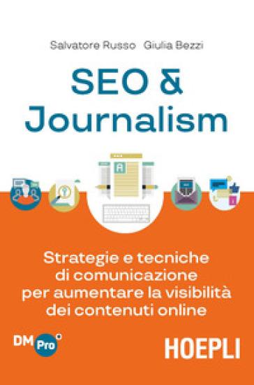 SEO & journalism. Strategie e tecniche di comunicazione per aumentare la visibilità dei contenuti online - Salvatore Russo |