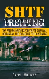SHTF Prepping: The Proven Insider Secrets For Survival, Doomsday and Disaster Preparedness