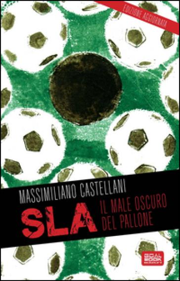 SLA, il male oscuro del pallone - Massimiliano Castellani |