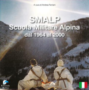 SMALP. Scuola Militare Alpina dal 1964 al 2000 - A. Ferriani   Kritjur.org