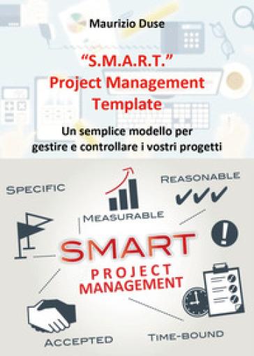 «S.M.A.R.T.». Project management template - Maurizio Duse |