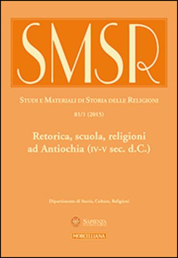 SMSR. Studi e materiali di storia delle religioni (2015). 81.Retorica, scuola, religioni ad Antiochia (IV-V sec. d.C.)