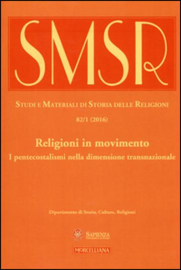 SMSR. Studi e materiali di storia delle religioni (2016). 82/1: Religioni in movimento. I pentecostalismi nella dimensione transnazionale