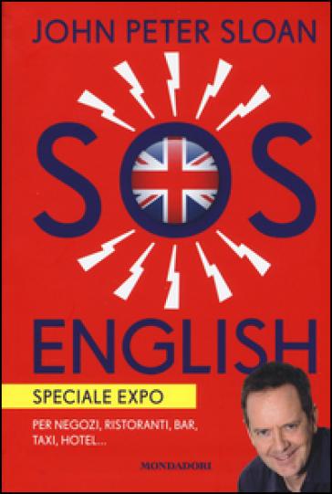 SOS English. Speciale Expo. Per negozi, ristoranti, bar, taxi, hotel... - John Peter Sloan |