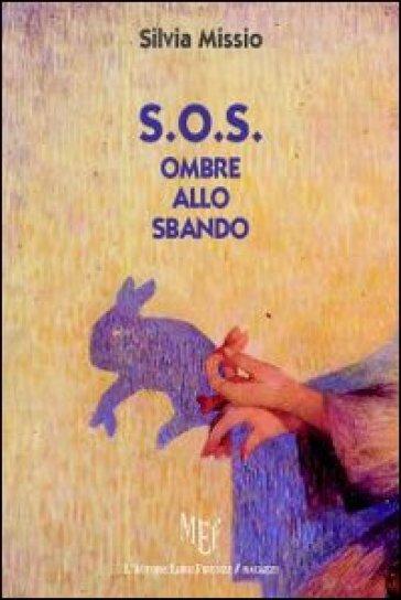 S.O.S. Ombre allo sbando - Silvia Missio |