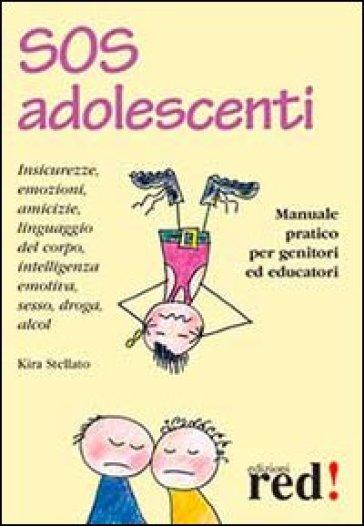 SOS adolescenti. Manuale pratico per genitori ed educatori - Kira Stellato  