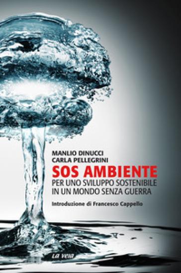 SOS ambiente. Per uno sviluppo sostenibile in un mondo senza guerra - Manlio Dinucci |