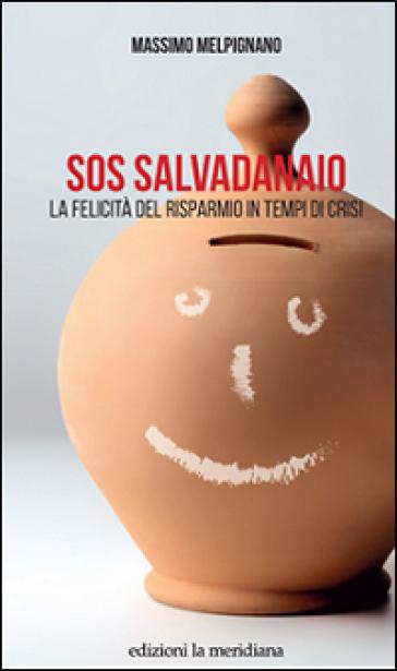 S.O.S. salvadanaio. La felicità del risparmio in tempi di crisi
