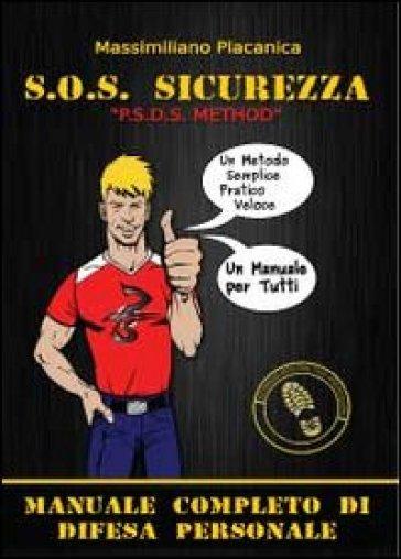 S.O.S. sicurezza. Manuale completo di difesa personale - Massimiliano Placanica | Rochesterscifianimecon.com