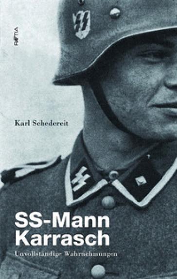 SS-Mann Karrasch. Unvollstandige Wahrnehmungen - Karl Schedereit  