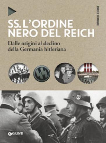 SS. L'ordine nero del Reich. Dalle origini al declino della Germania hitleriana - Enrico Cernigoi |
