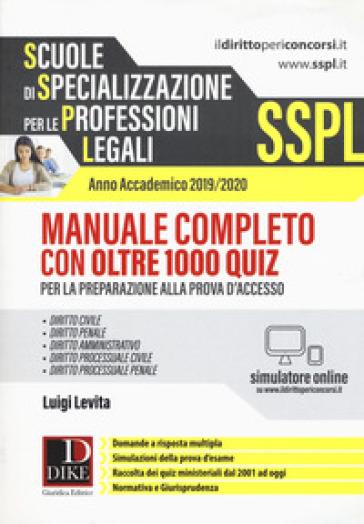 SSPL. Scuole di specializzazione per le professioni legali. Anno accademico 2019/2020. Manuale completo con oltre 1000 quiz. Con software di simulazione - Luigi Levita  