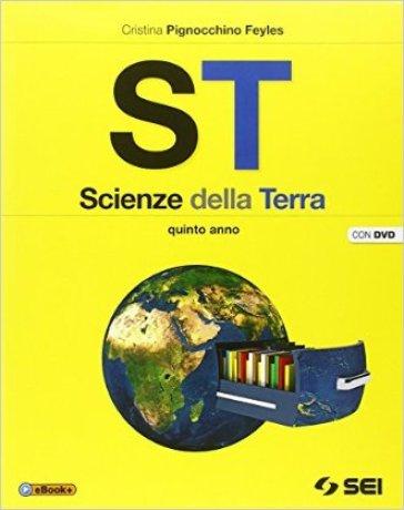 ST. Scienze della terra. Per la 5ª classe delle Scuole superiori. Con DVD - Cristina Pignocchino Feyles |