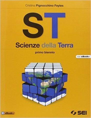 ST. Scienze della terra. Per il biennio delle Scuole superiori - Cristina Pignocchino Feyles |