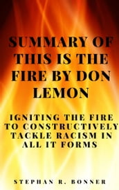 SUMMARY OF THIS IS THE FIRE BY DON LEMON