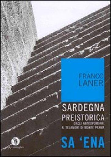 Sa'ena. Sardegna preistorica: dagli antropomorfi ai telamoni di Monte Prama - Franco Laner | Jonathanterrington.com